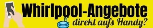 Whirlpool Angebote direkt aufs Handy
